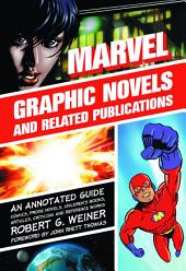 Marvel Graphic Novels and Related Publications: An Annotated Guide to Comics, Prose Novels, Children's Books, Articles, Criticism and Reference Works, 1965-2005