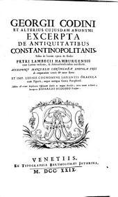 Patria Constantinopolis . Georgii Codini et alterius cuiusdam anonymi excerpta de antiquitatibus Constantinopolitani