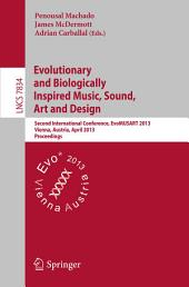 Evolutionary and Biologically Inspired Music, Sound, Art and Design: Second International Conference, EvoMUSART 2013, Vienna, Austria, April 3-5, 2013, Proceedings