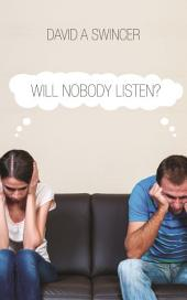 WILL NOBODY LISTEN?: PROVEN METHODS FOR THE COSTLY ART OF EFFECTIVE CONFLICT RESOLUTION