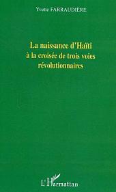 La naissance d'Haïti à la croisée de trois voies révolutionnaires