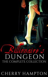 Billionaire's Dungeon: The Complete Collection: (new adult first time bdsm menage erotic romance series box set)