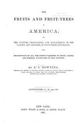 The Fruits and Fruit-trees of America, Or, The Culture, Propagation, and Management in the Garden and Orchard of Fruit-trees Generally: With Descriptions of All the Finest Varieties of Fruit, Native and Foreign, Cultivated in this Country