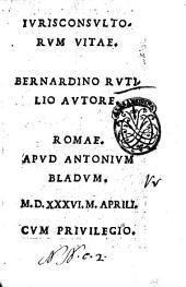 Iurisconsultorum vitae. Bernardino Rutilio autore