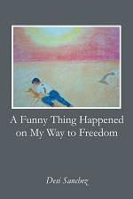 A Funny Thing Happened on My Way to Freedom