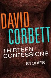 Thirteen Confessions: Stories