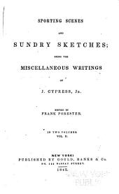 Sporting Scenes and Sundry Sketches: Being the Miscellaneous Writings of J. Cypress, Jr. [pseud.], Volume 2
