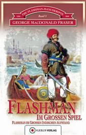 Flashman im Großen Spiel: Die Flashman-Manuskripte 5 - Flashman im Großen Indischen Aufstand