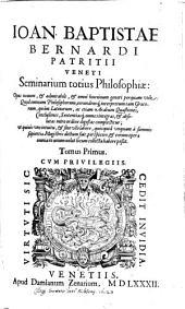 Seminarium totius Philosophiae: Opus novum, & admirabile, & omni hominum generi perquam utile ...