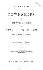 A Treatise on Townships, and the Powers and Duties of Township Officers: With an Appendix of Forms