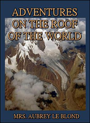 Adventures on the Roof of the World PDF