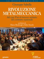 Rivoluzione metalmeccanica. Dal caso Fiat al rinnovo unitario del contratto nazionale