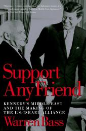 Support Any Friend: Kennedy's Middle East and the Making of the U.S.-Israel Alliance