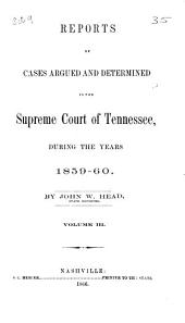 Reports of Cases Argued and Determined in the Supreme Court of Tennessee During the Year 1858 [to 1859]: Volume 3