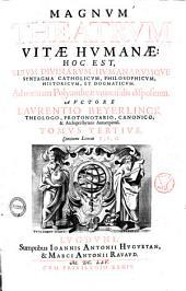 Magnum theatrum vitae humanae: hoc est, rerum diuinarum, humanarumque syntagma catholicum, philosophicum, historicum, et dogmaticum. Ad normam Polyantheae vniuersalis dispositum. ... in tomos 8. tributum. ... Auctore Laurentio Beyerlinck ... Tomus primus [-octauus]: Tomus tertius, continens literas E, F, G, Volume 3