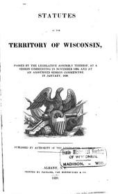 Statutes of the Territory of Wisconsin: Passed by the Legislative Assembly Thereof, a Session Commencing in November 1838, and at an Adjourned Session Commencing in January, 1839. 1838/1839