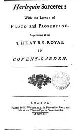 Harlequin sorcerer: with the loves of Pluto and Proserpine. As performed at the Theatre-Royal in Covent-Garden