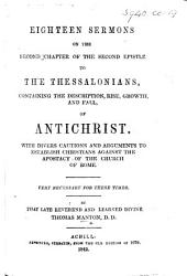 Eighteen sermons on the second chapter of the second Epistle to the Thessalonians, containing the description, rise, growth, and fall, of Antichrist, etc. [With a preface by R. J. McGhee.]