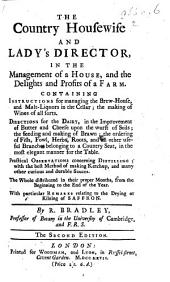 The Country Housewife and Lady's Director, in the Management of a House and the Delights and Profits of a Farm ... The Sbcond [sic] Edition