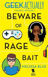 Beware of Rage Bait (Geek Actually Season 1 Episode 5)