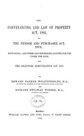 The Conveyancing and Law of Property Act, 1881, and the Vendor and Purchaser Act, 1874, with Notes: And Forms and Precedents Adapted for Use Under the Acts; Also the Solicitors' Remuneration Act, 1881