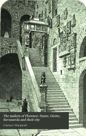 The Makers of Florence: Dante, Giotto, Savonarola : and Their City