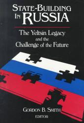 State-Building in Russia: The Yeltsin Legacy and the Challenge of the Future