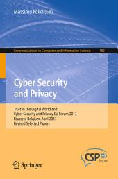 Cyber Security and Privacy: Trust in the Digital World and Cyber Security and Privacy EU Forum 2013, Brussels, Belgium, April 2013, Revised Selected Papers