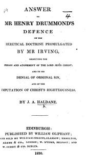 Answer to Mr. Henry Drummond's Defence of the heretical doctrine promulgated by Mr. Irving, respecting the Person and Atonement of the Lord Jesus Christ, etc