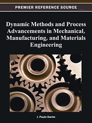 Dynamic Methods and Process Advancements in Mechanical  Manufacturing  and Materials Engineering PDF
