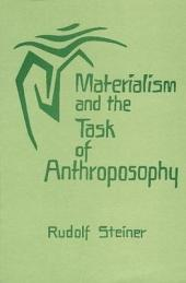 Materialism and the Task of Anthroposophy: Seventeen Lectures Given in Dornach Between April 2 and June 5, 1921