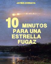 10 MINUTOS PARA UNA ESTRELLA FUGAZ