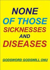 None of Those Diseases and Sicknesses: Being Free from Sicknesses and Diseases