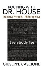 Rocking With Dr. House: Tractatus Vicodin - Philosophicus