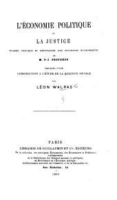 L'Économie politique et la justice; examen critique et réfutation desdoctrines économiques de M. P. J. Proudhon: précédés d'une introduction à l'étude de la question sociale