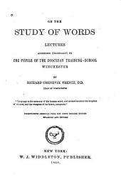 On the Study of Words: Lectures Addressed (originally) to the Pupils at the Diocesan Training-school, Winchester