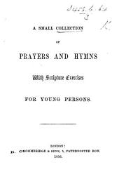 A Small Collection of Prayers and Hymns, with Scripture exercises for young persons. [The preface signed: E. B., H. H., & B. Y.]