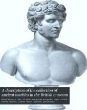 A Description of the Collection of Ancient Marbles in the British Museum: With Engravings ...