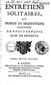 Entretiens solitaires, ou prières et méditations pieuses en vers françois