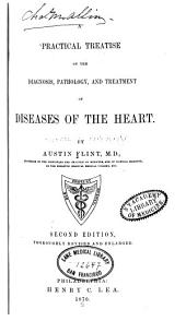 A Practical Treatise on the Diagnosis, Pathology, and Treatment of Diseases of the Heart