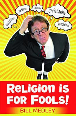 Religion is for Fools   Revised 2013
