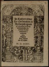 In Lutheri aduersus Cardinalem et Archiepiscopum Moguntinu[m] et Magdeburgensem [et]c. nouam Criminationem [e]t calumniam, Responsum Johannis Cochlei
