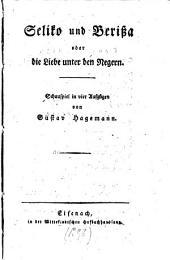 Seliko und Berissa, oder Die Liebe unter den Negern. Schauspiel in vier Aufzgen