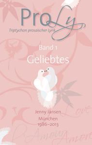 ProLy  Triptychon prosaischer Lyrik  Band 1 Geliebtes PDF
