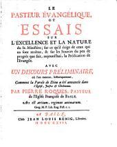 Le Pasteur évangélique, ou Essais sur l'excellence et la nature du St.-ministère... avec un discours préliminaire, où l'on montre historiquement, comment la parole de Dieu a été annoncée dans l'église juive et chrétienne, par Pierre Roques