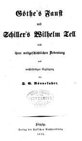 Göthe's Faust und Schiller's Wilhelm Tell: nach ihrer weltgeschichtlichen Bedeutung und wechselseitigen Ergänzung