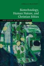 Biotechnology  Human Nature  and Christian Ethics PDF