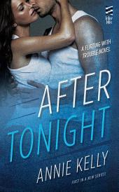 After Tonight: A Flirting With Trouble Novel