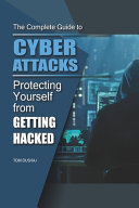 THE COMPLETE GUIDE TO CYBER ATTACKS - Protecting Yourself From Getting Hacked