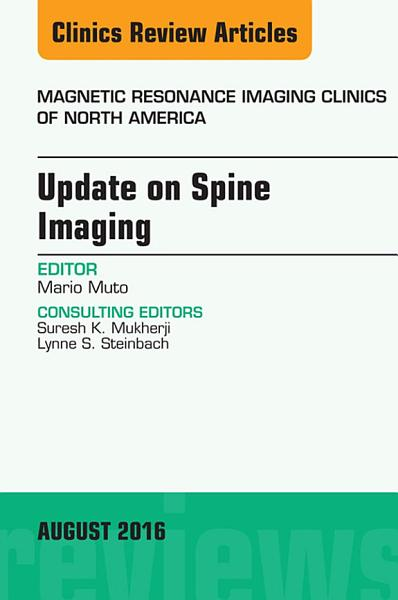 Update on Spine Imaging, An Issue of Magnetic Resonance Imaging Clinics of North America, E-Book